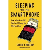 SLEEPING WITH YOUR SMARTPHONE : HOW TO BREAK THE 24/7 HABIT AND CHANGE THE WAY YOU WORK: Book