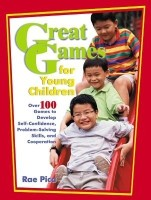 Great Games for Young Children: Over 100 Games to Develop Self-Confidence, Problem-Solving Skills, and Cooperation: Book