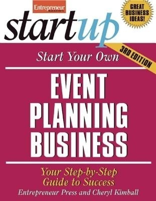 Start Your Own Event Planning Business 3/E: Your Step-By-Step Guide to