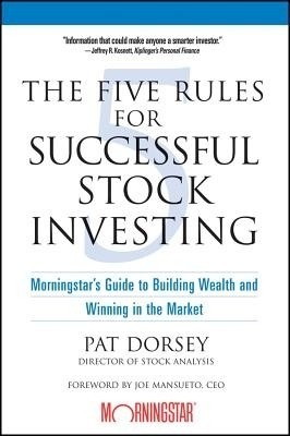 Buy The Five Rules for Successful Stock Investing: Morningstar?s Guide to Building Wealth and Winning in the Market 364 Pages by dorsey pat|author; mansueto joe|foreword by;;-English-John Wiley Exclusive-Paperback_Edition-1st 1st Edition: Book