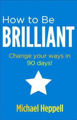 Buy How to Be Brilliant: Change your ways in 90 days! 3rd  Edition: Book
