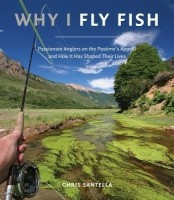 Why I Fly Fish: Passionate Anglers on the Pastime's Appeal & How It Has Shaped Their Lives: Book