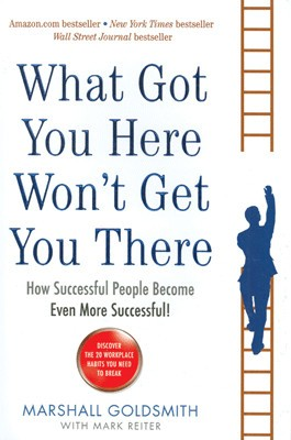 Buy What Got You Here Won't Get You There: How Successful People Become Even More Successful! 1st Edition: Book