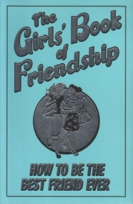 THE GIRLS BOOK OF FRIENDSHIP HOW TO BE THE BEST FRIEND EVER price comparison at Flipkart, Amazon, Crossword, Uread, Bookadda, Landmark, Homeshop18