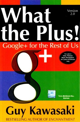 What the Plus!: Google+ for the Rest of Us Version 2.0 : Google+ for the Rest of Us 1 Edition price comparison at Flipkart, Amazon, Crossword, Uread, Bookadda, Landmark, Homeshop18