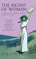 The Ascent of Woman: A History of the Suffragette Movement and the Ideas Behind It: Book