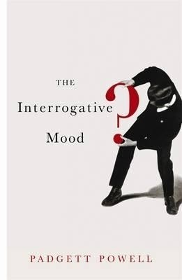 Buy The Interrogative Mood. Padgett Powell by Powell Padgett|author;-English-Serpent's Tail-Paperback: Book