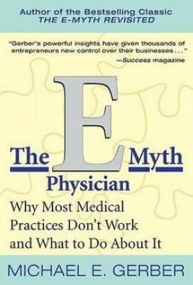 Buy The E-Myth Physician : Why Most Medical Practices Don't Work and What to Do about It: Book