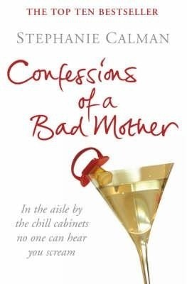 Confessions of a Bad Mother: In the aisle by the chill cabinet no-one can hear you scream price comparison at Flipkart, Amazon, Crossword, Uread, Bookadda, Landmark, Homeshop18