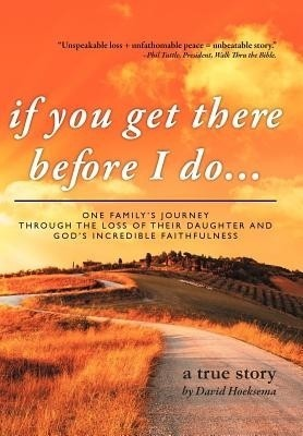 If You Get There Before I Do...: One Family's Journey Through the Loss of Their Daughter and God's Incredible Faithfulness price comparison at Flipkart, Amazon, Crossword, Uread, Bookadda, Landmark, Homeshop18