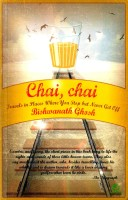 Chai, Chai: Travels in Places Where You Stop But Never Get Off: Book