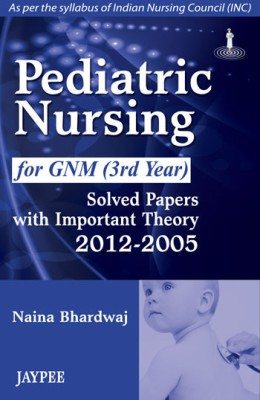 Pediatric Nursing for GNM 3rd Year: Solved Papers with Important Theory (2012 - 2005) 1st  Edition price comparison at Flipkart, Amazon, Crossword, Uread, Bookadda, Landmark, Homeshop18