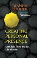 Creating Personal Presence: Look, Talk, Think and Act Like a Leader: Book