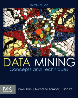 Buy Data Mining : Concepts and Techniques 3 Edition: Book