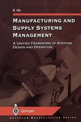 Manufacturing and Supply Systems Management: A Unified Framework of Systems Design and Operation price comparison at Flipkart, Amazon, Crossword, Uread, Bookadda, Landmark, Homeshop18